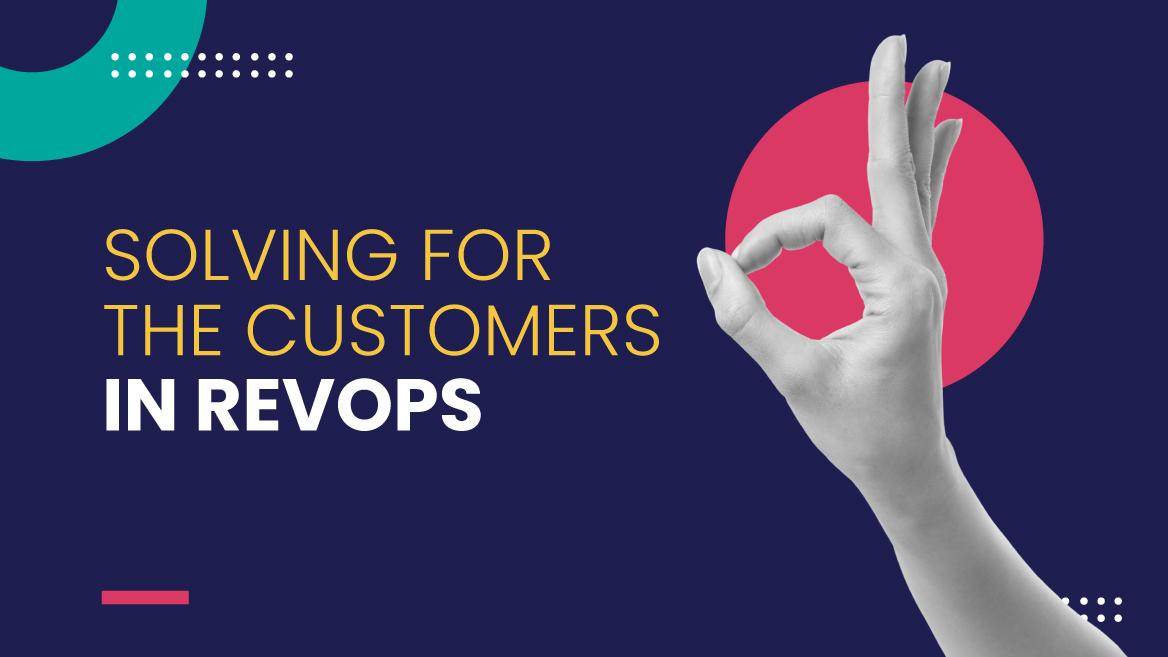 Solving for the customer in RevOps