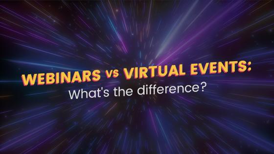 Webinars vs Virtual Events