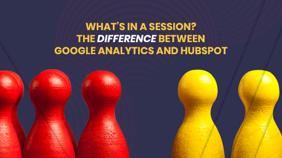 What's in a session? The difference between Google Analytics and HubSpot