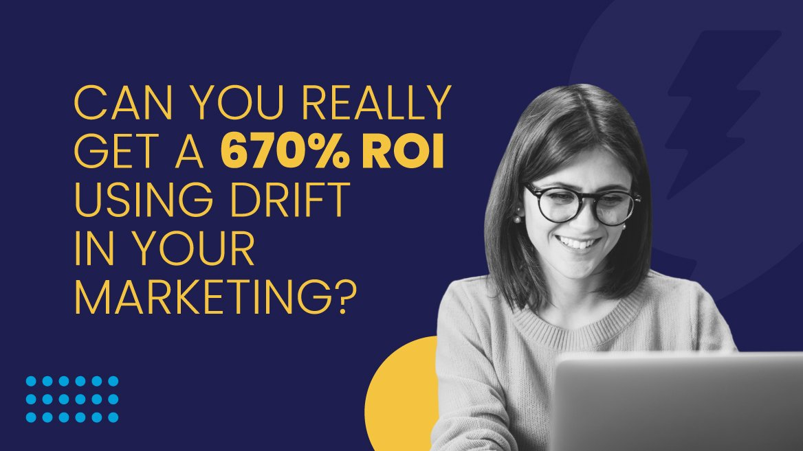 What's the ROI of Drift?