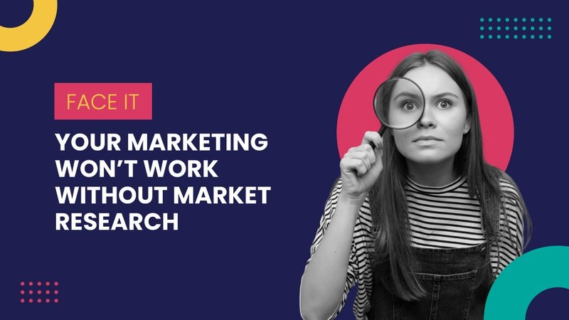 Your marketing won't work without market research
